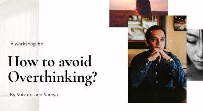How to avoid Overthinking?