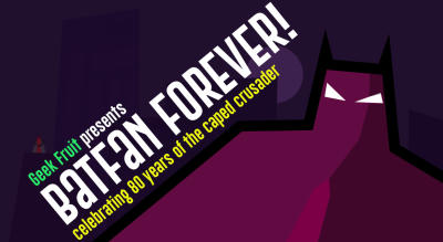 Geek Fruit presents Batfan Forever!