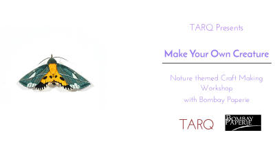 Event at TARQ | Make Your Own Creature with Bombay Paperie