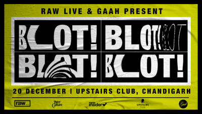 Raw Live and Gaah Presents Blot!