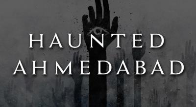 Haunted Ahmedabad