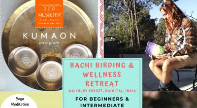BACHI BIRDING & WELLNESS RETREAT @ MUSKOTIA, KILBURY, NAINITAL