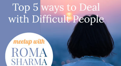 Top 5 ways to Deal with Difficult People - With Roma Sharma