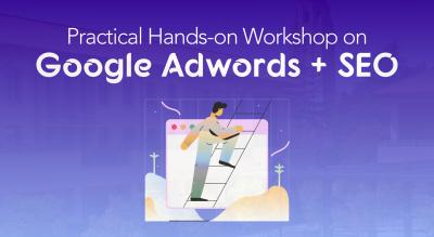 Google Adwords + Search Engine Optimisation | 2 in 1 Practical Workshop