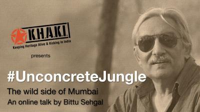 KHAKI Talk 23: #UnconcreteJungle - The wild side of Mumbai by Bittu Sehgal