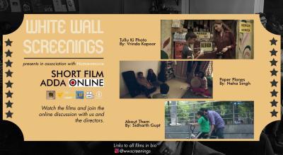 White Wall Screenings presents ONLINE Short Film Adda