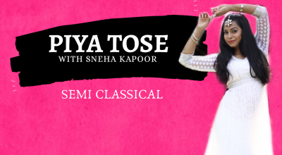 'Piya Tose' - Semi Classical with Sneha Kapoor