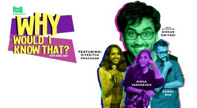 Why Would I Know That? Ft Niveditha Prakasam, Nisha Vasudevan And Kunal Rao!
