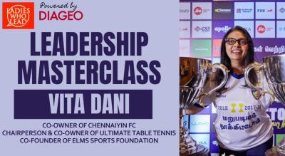 Leadership Masterclass with Vita Dani, Co-Owner of Chennaiyin Football Club | Ladies Who Lead