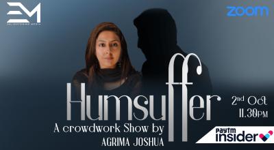 Humsuffer : A Crowdwork Show by Agrima Joshua | E-Media