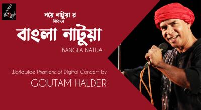 Bangla Natua, a digital concert by Goutam Halder