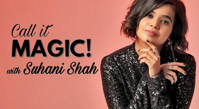 Call It magic! With Suhani Shah