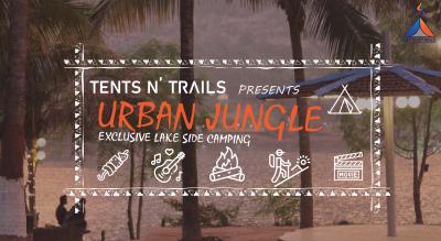 Urban Jungle by Tents N' Trails (Camping | Trek | Movie Nights | BBQ)