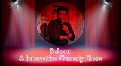 Reboot - A Interactive Comedy Show