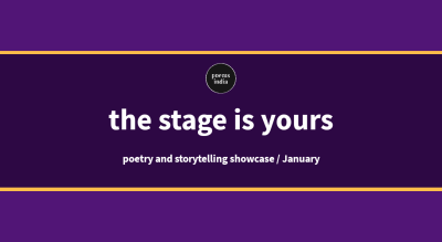 The Stage is yours (Poems India Poetry and Storytelling Showcase) - January