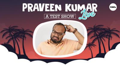 Praveen Kumar Live - A Test Show (Online Show)