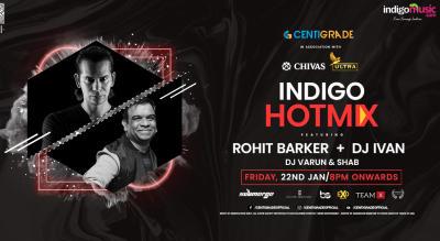 Indigo Hotmix ft DJ IVAN + Rohit Barker   22nd Jan.