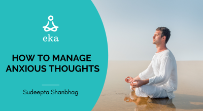 How To Manage Anxious Thoughts by Sudeepta Shanbhag