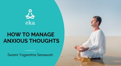 How To Manage Anxious Thoughts by Swami Yogaratna Saraswati