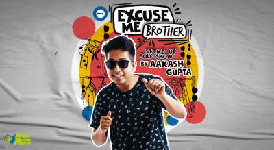 Excuse Me Brother - A Standup Solo by Aakash Gupta
