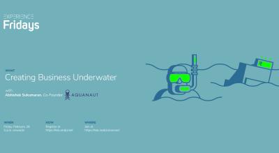Experience Fridays: Creating Business Underwater with Abhishek Sukumaran, Co-Founder, Aquanaut