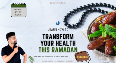 Transform Your Health This Ramadan | an interactive workshop by Dr. Umesh Wadhavani