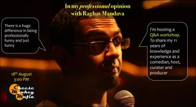 In My Professional Opinion - A Stand-up Comedy Workshop by Raghav Mandava