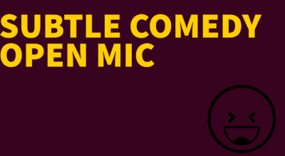 SUBTLE COMEDY OPEN MIC