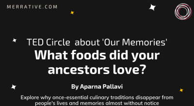TED Circle about 'Our Memories': What foods did your ancestors love? By Aparna Pallavi