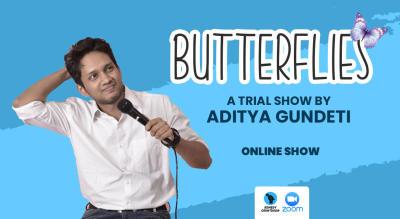 Butterflies - A trial show by Aditya Gundeti