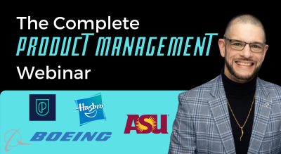 The Complete Product Management Webinar!