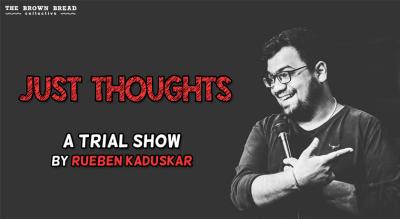 Just Thoughts: A Trial Show by Rueben Kaduskar