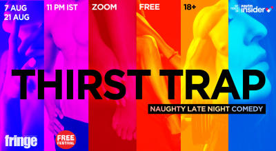 Thirst Trap Fringe- Naughty Late Night comedy