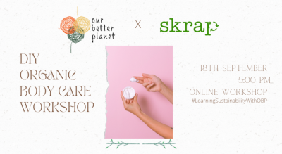 DIY ORGANIC BODY CARE WORKSHOP  BY SKRAP WITH OURBETTERPLANET