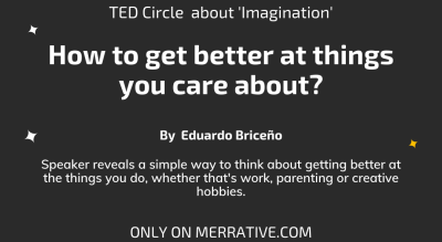 TED Circle  about 'Leading with Curiosity' on How to get better at things you care about? by  Eduardo Briceño