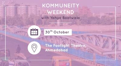 Kommuneity Weekend with Yahya Bootwala | Ahmedabad