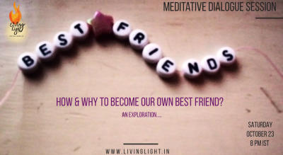 Meditative dialogue session - How & Why to become our own best friend?