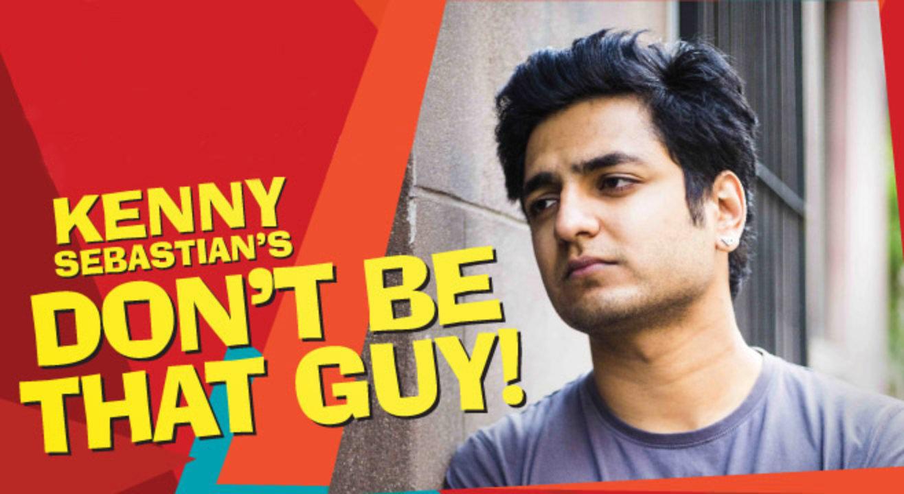 Kenny Sebastian : Don't be that guy, Kochi