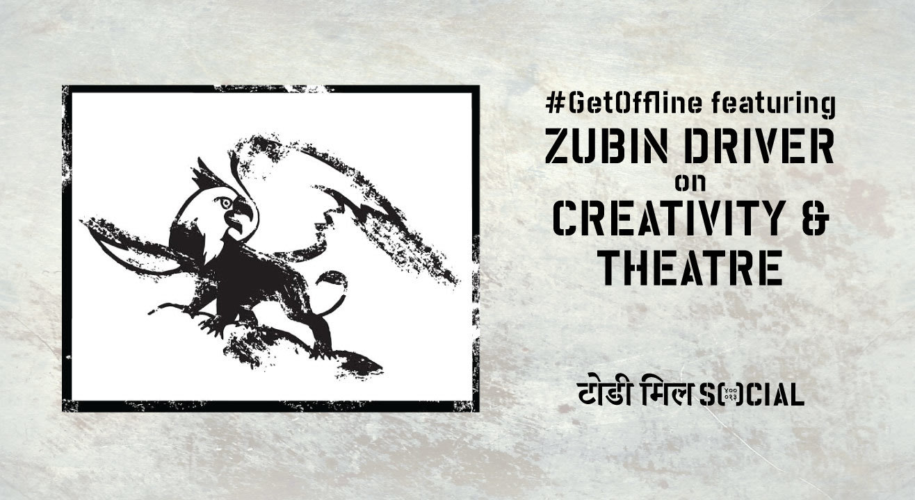 #GetOffline Ft. Zubin Driver on Creativity and Theatre