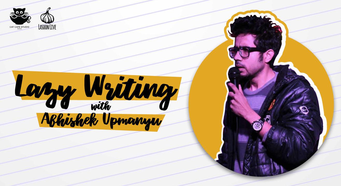 Lazy Writing with Abhishek Upmanyu