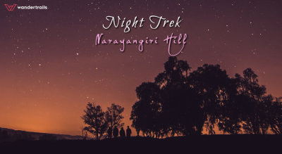 Night Trek to Narayangiri Hill