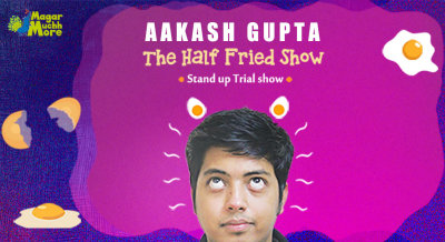 The Half Fried Show - Stand Up Trial Show By Aakash Gupta