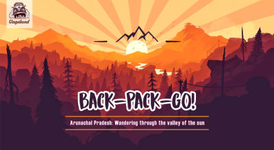 Arunachal Pradesh- Backpacking Through The Valley Of The Sun