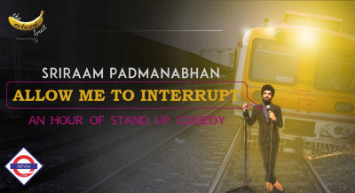 Allow Me To Interrupt - A Stand Up Special by Sriram Padmnabhan