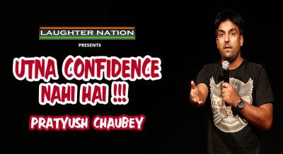 Utna Confidence Nahi Hai – A Stand Up Special by Pratyush Chaubey