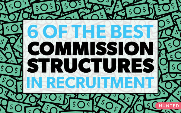 6 of The BEST Commission Structures in Recruitment | Hunted