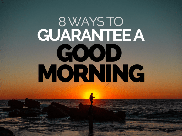 Good News Is That This Morning They >> 8 Ways To Guarantee A Good Morning Hunted News Feed