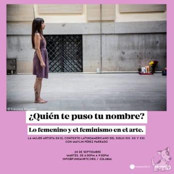 ¿Quién te puso tu nombre? Lo femenino y el feminismo en el arte.