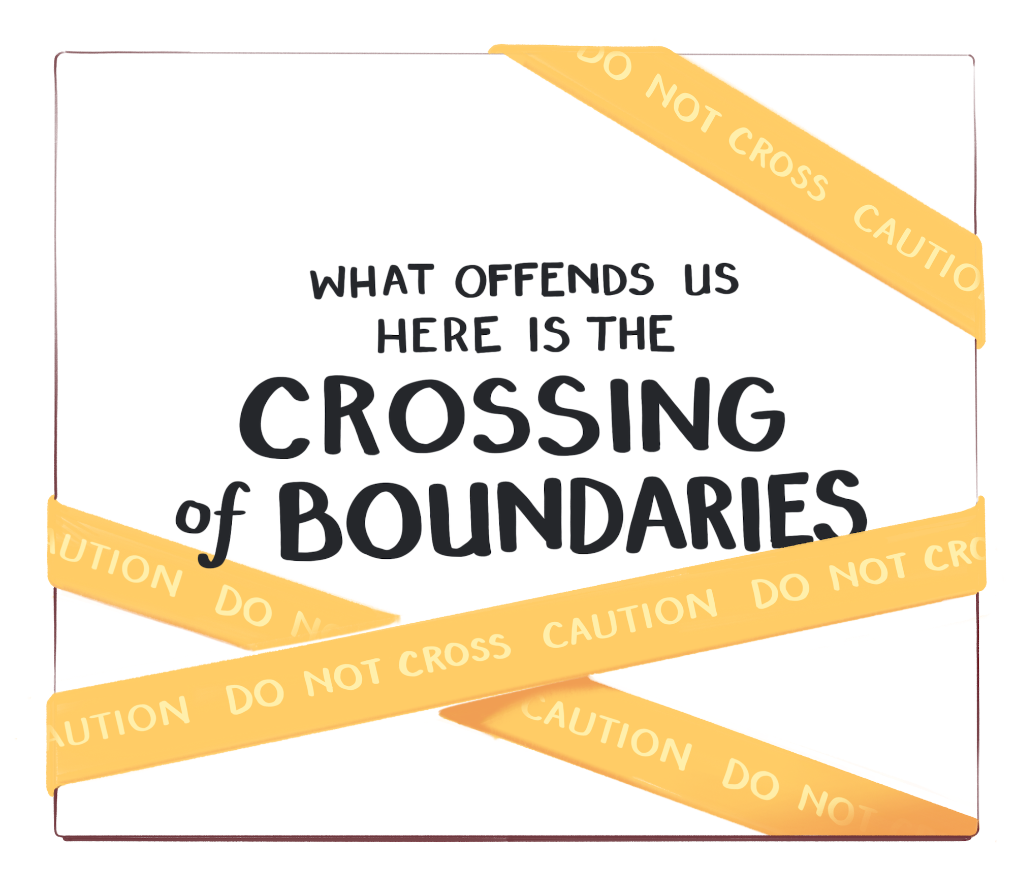 What offends us here is the crossing of boundaries