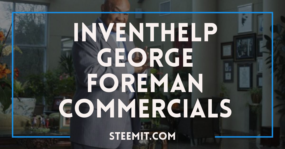 Life, Fatality, And Inventhelp Headquarters InventHelp_George_Foreman_Commercials